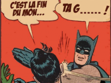 -c'est la fin du mon...    - ta g.... batman robin